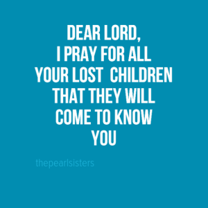 dearlord2c0aiprayforall0ayourlostchildren0athattheywill0acometoknow0ayou-default